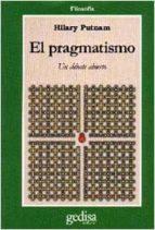 el pragmatismo: un debate abierto-hilary putnam-9788474326741