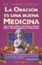 la oracion es una buena medicina: descubra como utilizar el poder de la oracion para la curacion-larry dossey-9788477206941