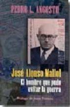 jose alonso mallol: el hombre que pudo evitar la guerra pedro l. angosto 9788477845041