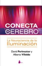 conecta tu cerebro: la neurociencia de la iluminacion david perlmutter 9788478088041
