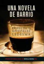 una novela de barrio (premio internacional de novela negra rba)-francisco gonzalez ledesma-9788479016241