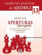 cuadernos practricos de ajedrez nº 13: aperturas hiperagudas, 128 ejercicios tematicos para un entrenamiento estructurado antonio gude 9788479028541