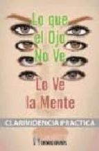 lo que el ojo no ve, lo ve la mente: clarividencia practica charles webster leadbeater 9788479103941