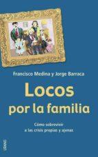 locos por la familia: como sobrevivir a las crisis propias y ajen as jorge barraca francisco medina 9788479535841