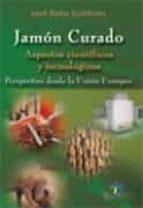 jamon curado: aspectos cientificos y tecnologicos: perspectivas d esde la union europea-jose bello gutierrez-9788479788841