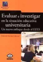 evaluar e investigar en la situacion educativa universitaria: un nuevo enfoque desde el eees fernando domenech betoret 9788480217941