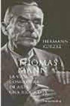 thomas mann: la vida como obra de arte (una biografia)-hermann kurze-9788481094541