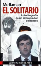 me llaman el solitario: autobiografia de un expropiador de bancos (prologo de lucio urtubia) jaime gimenez arbe 9788481365641