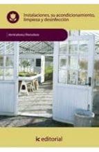 (i.b.d.)instalaciones, su acondicionamiento, limpieza y desinfecc ion agah0108   horticultura y floricultura 9788483645741