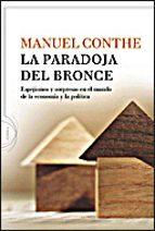 la paradoja del bronce: espejismos y sorpresas en el mundo de la economia y la politica manuel conthe 9788484329541