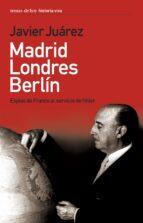 madrid londres berlin: espias de franco al servicio de hitler juan juarez camacho 9788484604341