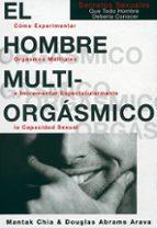 el hombre multiorgasmico. como experimentar orgasmos multiples e ncrementar espectacularmente la capacidad sexual-mantak chia-9788488066541
