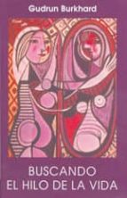 buscando el hilo de la vida: trabajo en la propia biografia gudrun burkhard 9788489197541