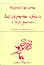 las pequeñas espinas son pequeñas (xxix premio jaen de poesia)-raquel lanseros-9788490020241
