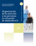 organización de la atención a las personas en situación de dependencia  grado medio  atención a personas en situación de 9788490032541
