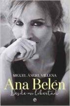 ana belen: desde mi libertad miguel angel villena 9788490606841