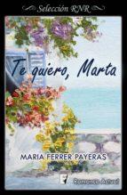 te quiero, marta (bdb) (ebook)-maria ferrer payeras-9788490698341
