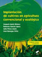 implantacion de cultivos en agricultura convencional y ecologica joaquin marin gomez 9788490771341