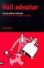 vull adoptar: guia per adoptar a catalunya: tramits i consells ba sics i guia de paisos-agnes rotger-9788493229641