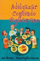 adelgazar comiendo vegetariano-ana moreno-9788493382841