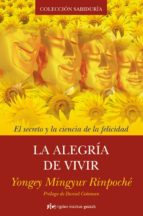 la alegria de vivir: el secreto y la esencia de la felicidad daniel goleman yongey mingyur rinpoche 9788493917241
