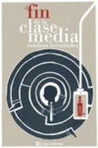 el fin de la clase media-esteban hernandez-9788494207341