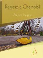 regreso a chernobil ander izagirre 9788494241741