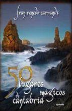 50 lugares mágicos de cantabria fran renedo carrandi 9788494381041