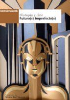 distopia y cine: futuro(s) imperfecto(s) jose antonio navarro 9788494440441