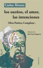 los sueños, el amor, las intenciones (obra poética comnpleta i) carlos alvarez 9788494518041