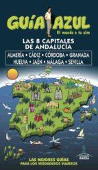 las 8 capitales de andalucia: almeria, cadiz, cordoba, granada, huelva, jaen y malaga y sevilla 2017 (guia azul) 9788494768941