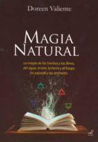magia natural: magia de las hierbas y las flores, del agua, el ai re, la tierra y el fuego; los pajaros y los animales doreen valiente 9788495593641