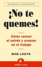 ¡no te quemes!: como vencer el estres y avanzar en el trabajo-bob losyk-9788495787941