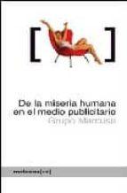 de la miseria humana en el medio publicitario: como el mundo se m uere por nuestro modo de vida (2ª ed.) 9788496614741