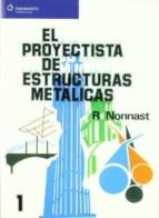 el proyectista de estructuras metalicas (vol. 1)-r. nonnast-9788497322041