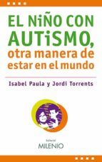 el niño con autismo, otra manera de estar en el mundo isabel paula jordi torrents 9788497433341