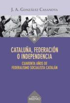 cataluña, federacion o independencia jose antonio gonzalez casanova 9788497436441