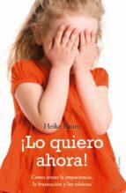 ¡lo quiero ahora!: como tratar la impaciencia, la frustracion y l as rabietas heike baum 9788497545341