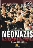 neonazis, la seduccion de la svastica-antonio luis moyano-9788497636841