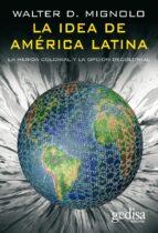 la idea de america latina: la herida colonial y la opcion decolon ial-walter d. mignolo-9788497840941