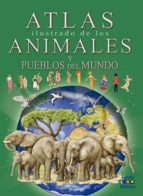 atlas ilustrado de los animales y pueblos del mundo eleonora barsotti 9788497868341