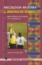 psicologia aplicada al arbitro de futbol: caracteristicas psicolo gicas y su entrenamiento jacinto gonzalez oya 9788498231441