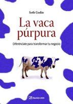 la vaca purpura: diferenciate para transformar tu negocio seth godin 9788498750041