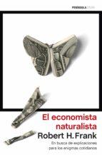 el economista naturalista: en busca de explicaciones para los enigmas cotidianos robert h. frank 9788499424941