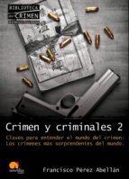 crimen y criminales 2: claves para entender el mundo del crimen. los crimenes mas sorprendentes del mundo francisco perez abellan 9788499670041