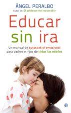 educar sin ira: un manual de autocontrol emocional para padres e hijos de todas las edades angel peralbo 9788499700441