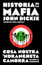 historia de la mafia: cosa nostra, camorra y n draghetia desde sus origenes hasta la actualidad-john dickie-9788499925141