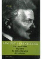 los camaradas; el padre; la señorita julia y acreedores august strindberg 9789500363341