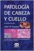 patologia de cabeza y cuello (serie fundamentos de patologia diag nostica) (2ª ed.) lester thompson 9789588816241