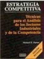 estrategia competitiva: tecnicas para el analisis de los sectores industriales y de la competencia michael e. porter 9789682611841
